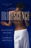 Iridescence: Sensuous Shades of Lesbian Erotica